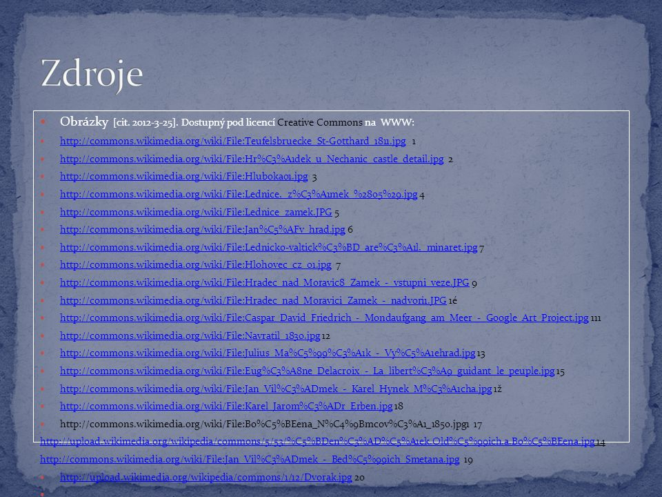 Zdroje Obrázky [cit. 2012-3-25]. Dostupný pod licencí Creative Commons na WWW: